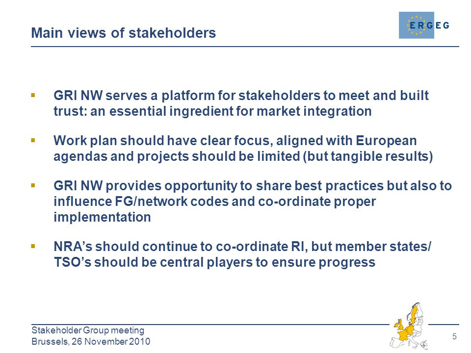 5 Stakeholder Group meeting Brussels, 26 November 2010 Main views of stakeholders  GRI NW serves a platform for stakeholders to meet and built trust:
