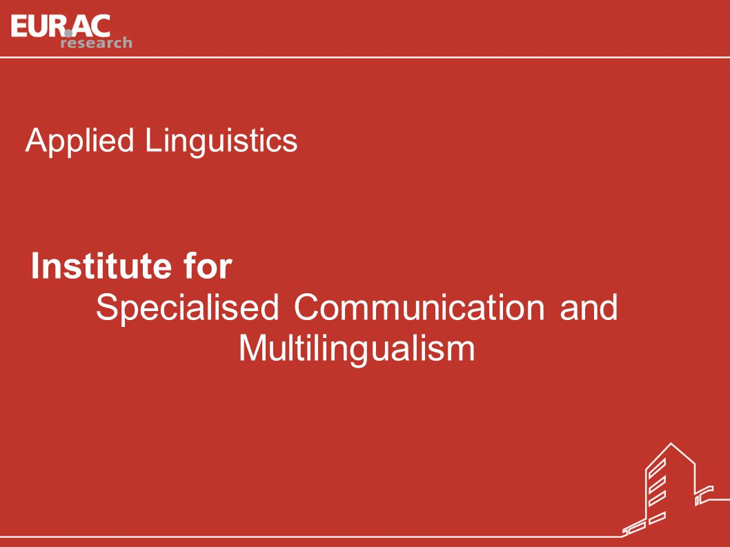 Natascia Ralli/ Sabine Wilmes Institute for Specialised Communication and Multilingualism Institute for Specialised Communication and Multilingualism 2 MAIN AREAS OF RESEARCH Bilingualism & Multilingualism Specialised Communication Language Technologies