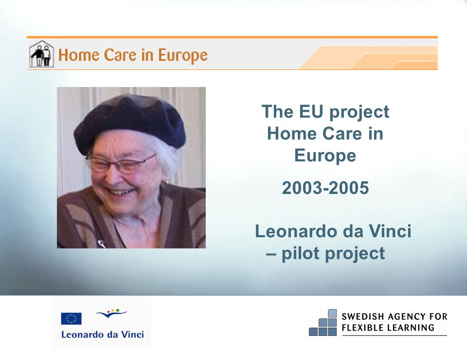 The EU project Home Care in Europe 2003-2005 Leonardo da Vinci – pilot project