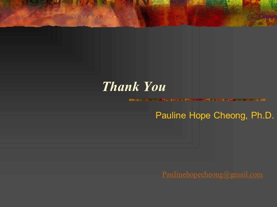 Thank You Paulinehopecheong@gmail.com Pauline Hope Cheong, Ph.D.