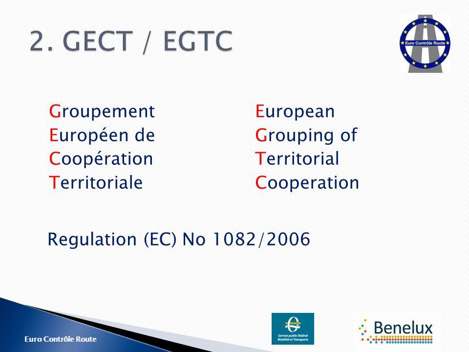 Euro Contrôle Route Groupement Européen de Coopération Territoriale European Grouping of Territorial Cooperation Regulation (EC) No 1082/2006