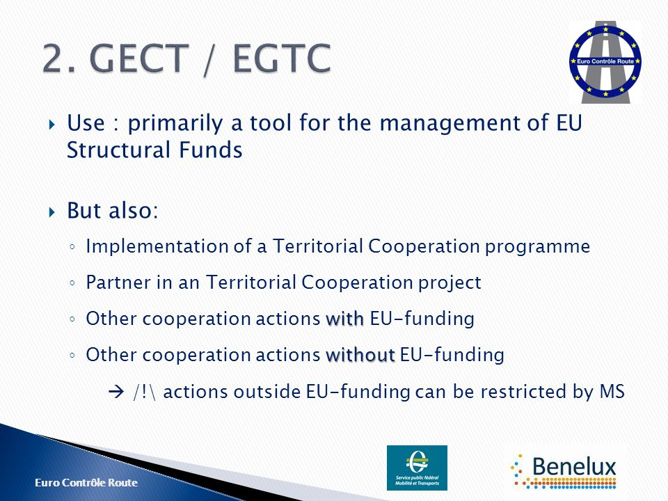 Euro Contrôle Route  Use : primarily a tool for the management of EU Structural Funds  But also: ◦ Implementation of a Territorial Cooperation progr
