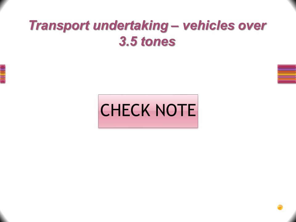 Transport undertaking – vehicles over 3.5 tones CHECK NOTE