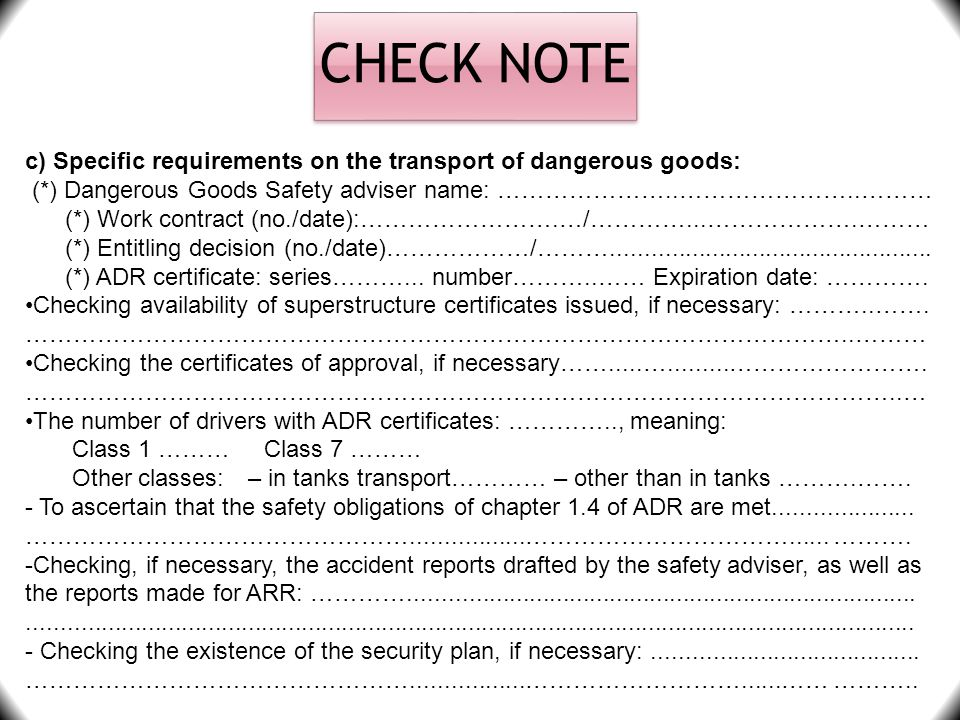 CHECK NOTE c) Specific requirements on the transport of dangerous goods: (*) Dangerous Goods Safety adviser name: …………………..…………………..……… (*) Work contr