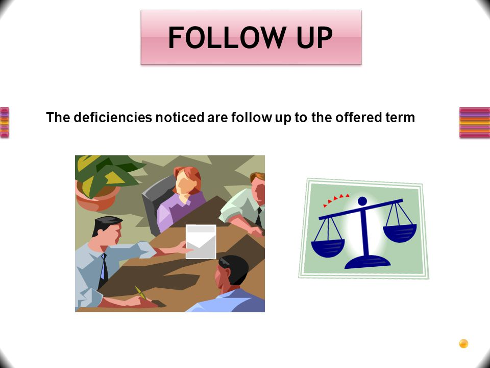 FOLLOW UP The deficiencies noticed are follow up to the offered term