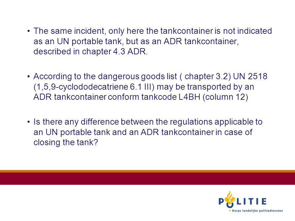 The same incident, only here the tankcontainer is not indicated as an UN portable tank, but as an ADR tankcontainer, described in chapter 4.3 ADR.