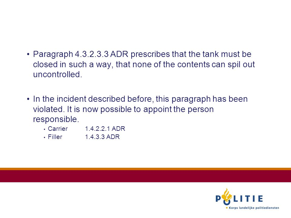 Paragraph 4.3.2.3.3 ADR prescribes that the tank must be closed in such a way, that none of the contents can spil out uncontrolled.