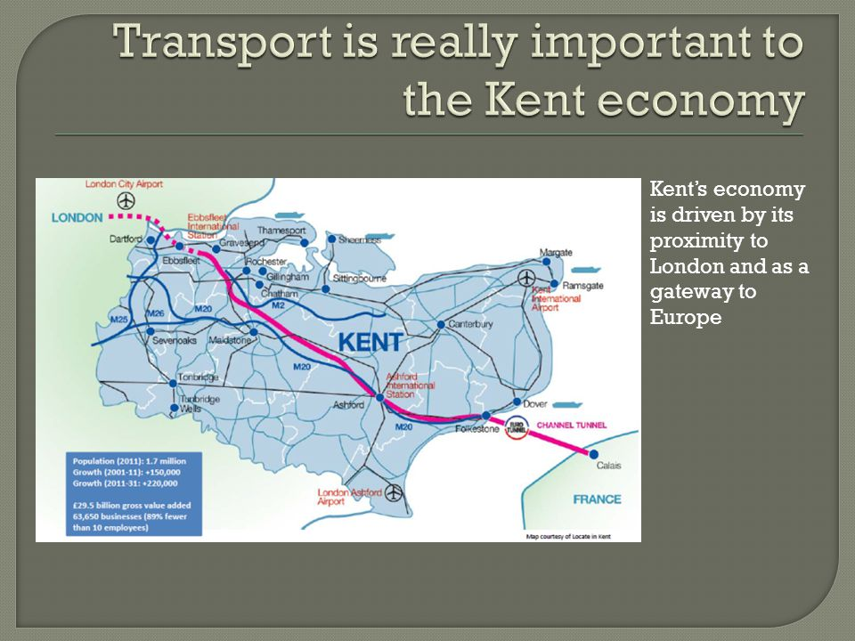 Kent's economy is driven by its proximity to London and as a gateway to Europe