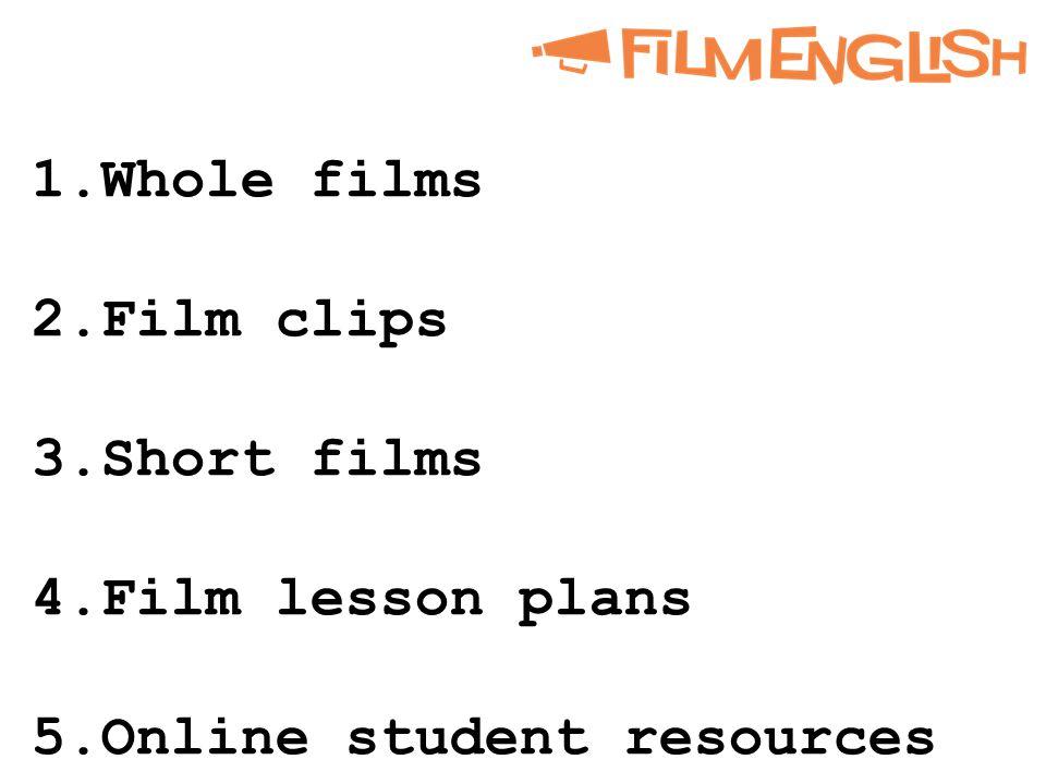 1.Whole films 2.Film clips 3.Short films 4.Film lesson plans 5.Online student resources
