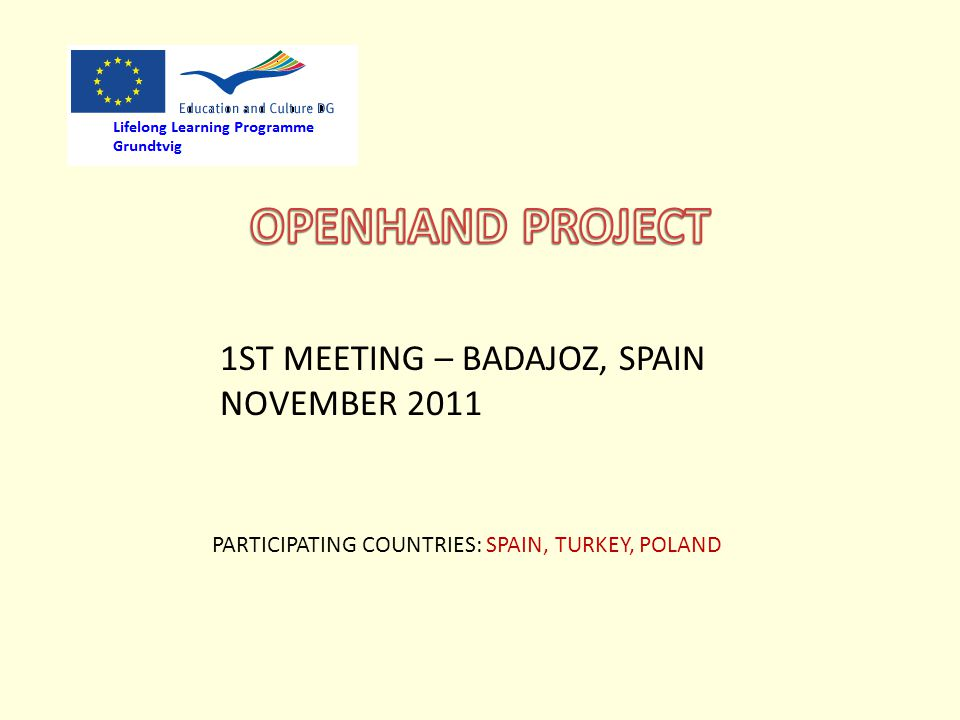 1ST MEETING – BADAJOZ, SPAIN NOVEMBER 2011 PARTICIPATING COUNTRIES: SPAIN, TURKEY, POLAND