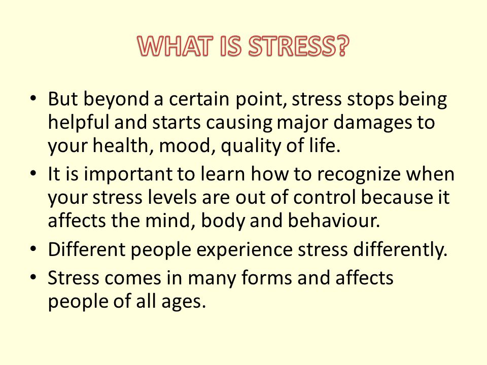 But beyond a certain point, stress stops being helpful and starts causing major damages to your health, mood, quality of life. It is important to lear