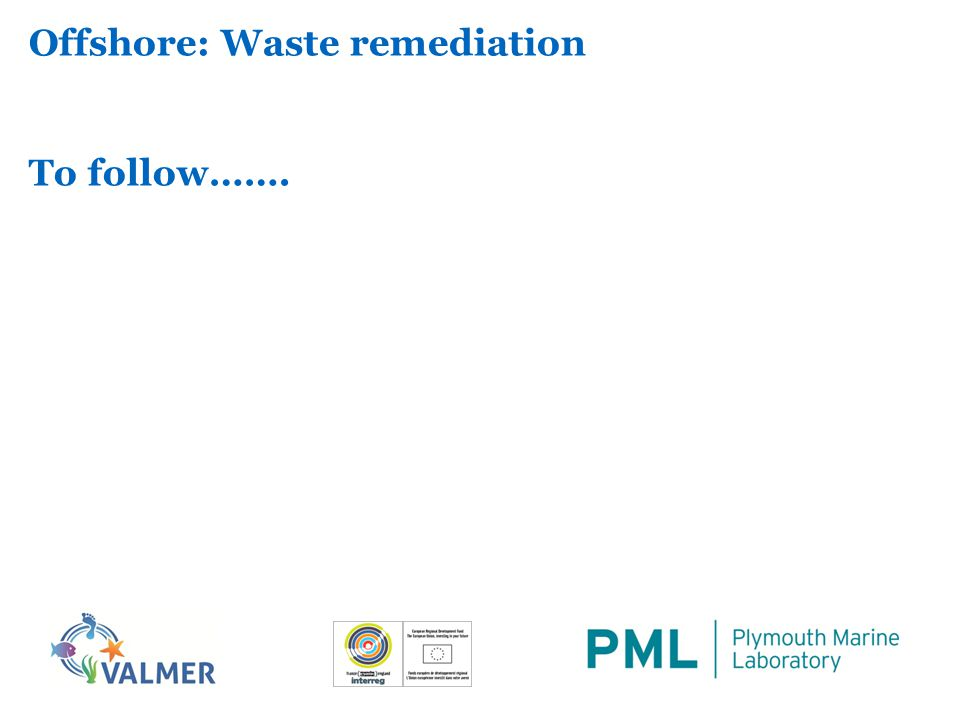 Offshore: Waste remediation To follow…….