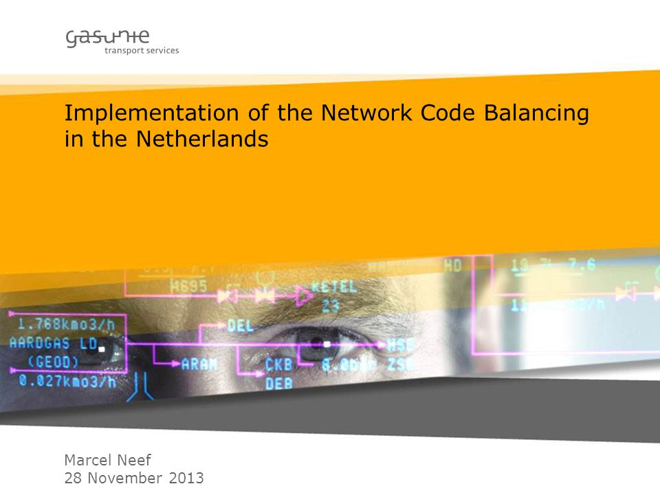 Implementation of the Network Code Balancing in the Netherlands Marcel Neef 28 November 2013