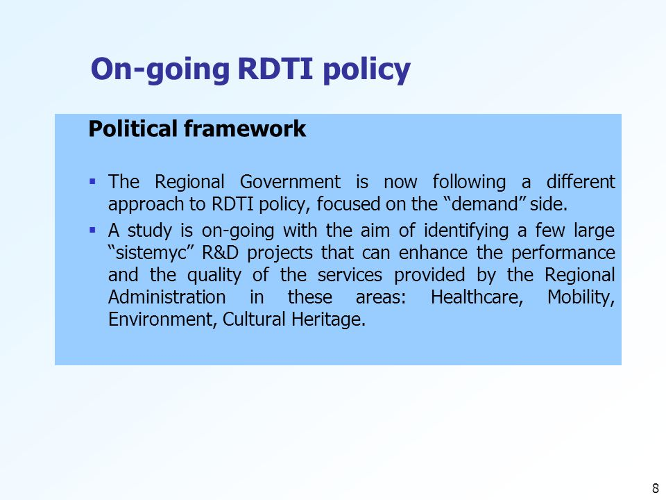 8 On-going RDTI policy Political framework  The Regional Government is now following a different approach to RDTI policy, focused on the demand side.