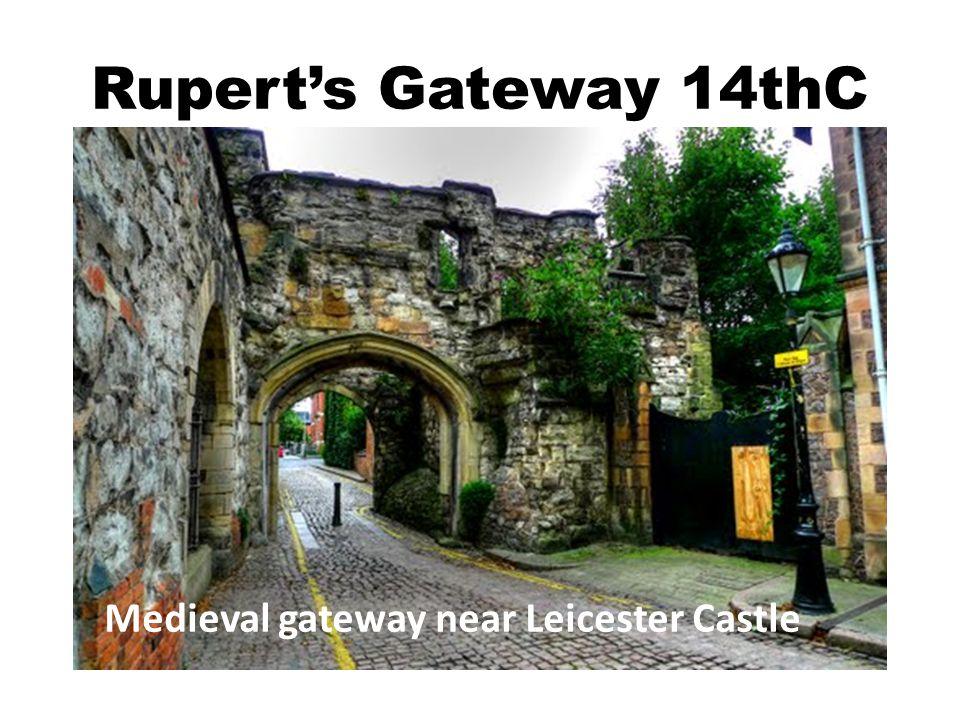 Rupert's Gateway 14thC Medieval gateway near Leicester Castle