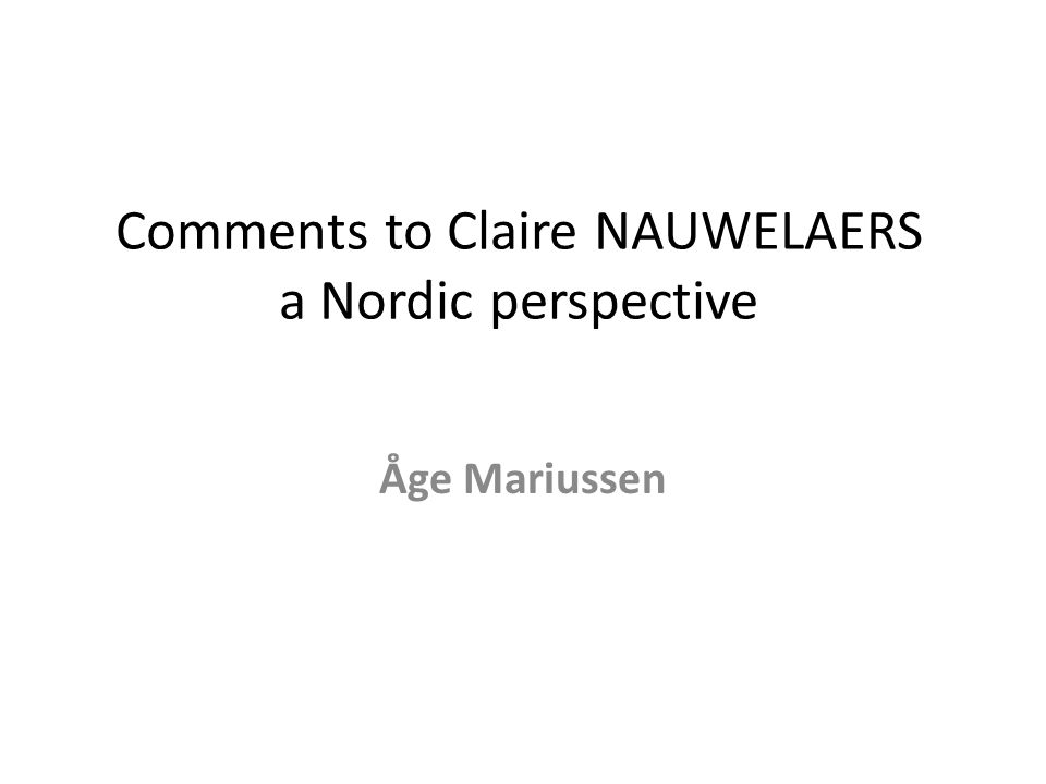 Comments to Claire NAUWELAERS a Nordic perspective Åge Mariussen
