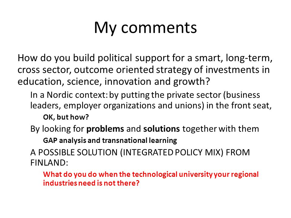 My comments How do you build political support for a smart, long-term, cross sector, outcome oriented strategy of investments in education, science, i