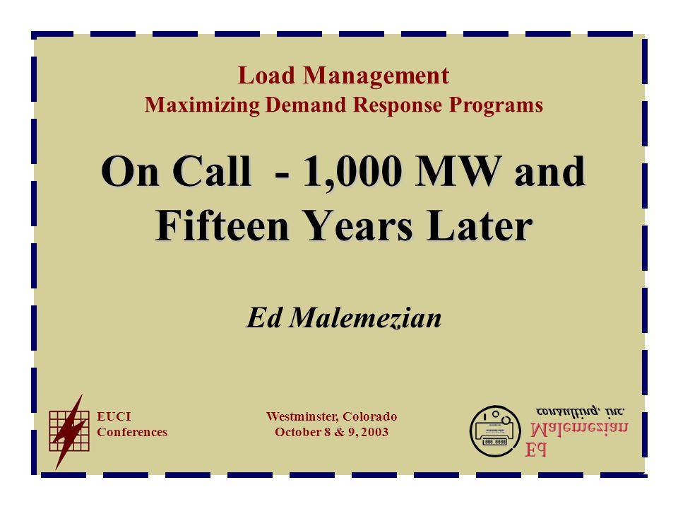 EUCI Conferences Load Management October 8 & 9, 2003 Demand Response or Direct Load Control ??.