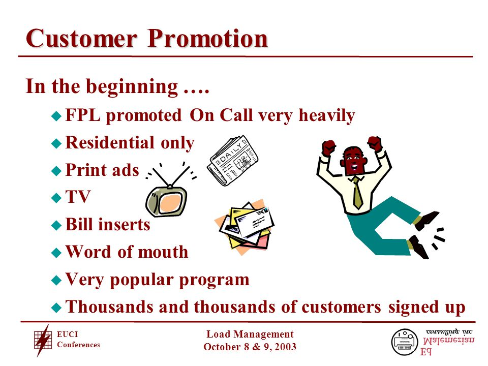 EUCI Conferences Load Management October 8 & 9, 2003 Customer Promotion In the beginning ….