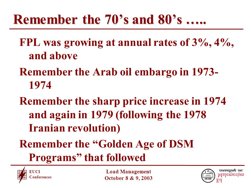 EUCI Conferences Load Management October 8 & 9, 2003 Remember the 70's and 80's …..