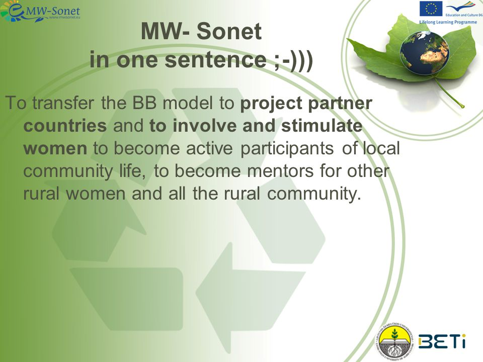 MW- Sonet in one sentence ;-))) To transfer the BB model to project partner countries and to involve and stimulate women to become active participants of local community life, to become mentors for other rural women and all the rural community.