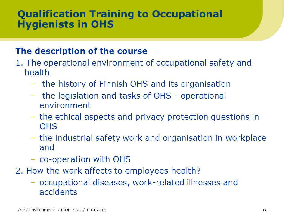 Work environment / FIOH / MT / 1.10.20148 Qualification Training to Occupational Hygienists in OHS The description of the course 1.