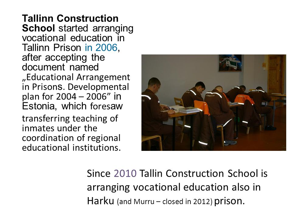 """Tallinn Construction School started arranging vocational education in Tallinn Prison in 2006, after accepting the document named """"Educational Arrangem"""