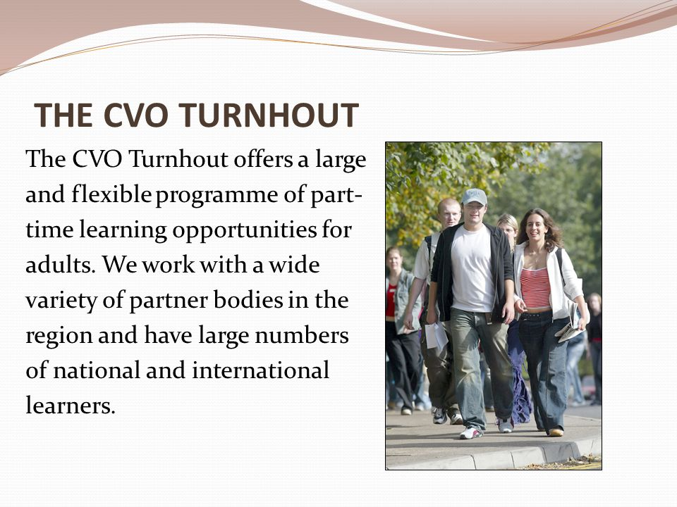 THE CVO TURNHOUT The CVO Turnhout offers a large and flexible programme of part- time learning opportunities for adults.