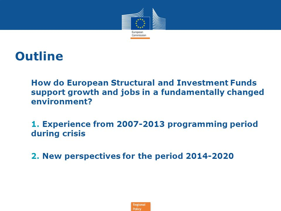 Regional Policy Outline How do European Structural and Investment Funds support growth and jobs in a fundamentally changed environment? 1. Experience