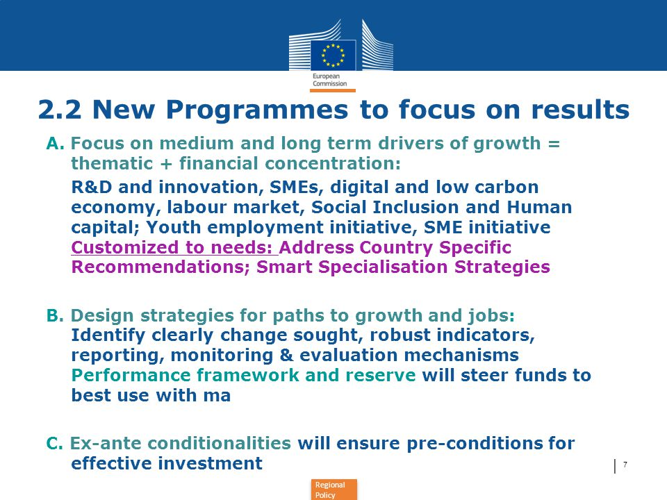 Regional Policy │ 7 2.2 New Programmes to focus on results A. Focus on medium and long term drivers of growth = thematic + financial concentration: R&