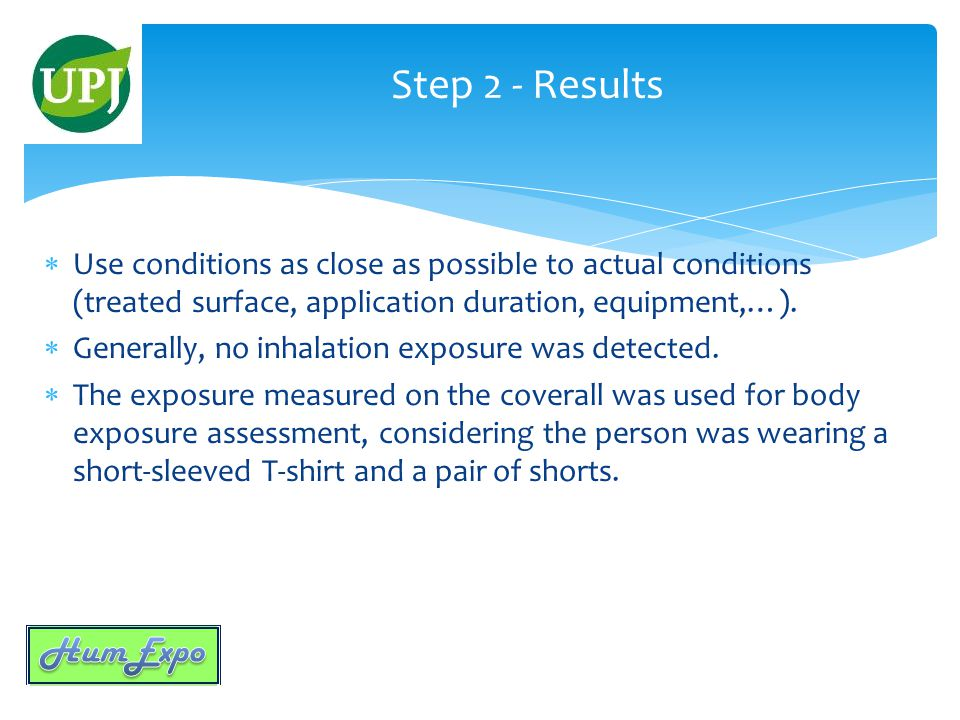  Use conditions as close as possible to actual conditions (treated surface, application duration, equipment,…).