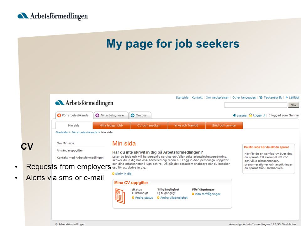 My page for job seekers Include your CV Keep track of all saved information, –Job Ads –Search profiles –Former applications –Subscriptions (alerts via sms & e-mail) Job database
