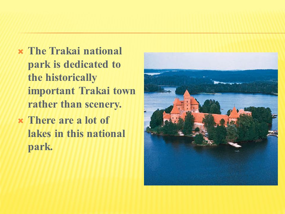  The Trakai national park is dedicated to the historically important Trakai town rather than scenery.