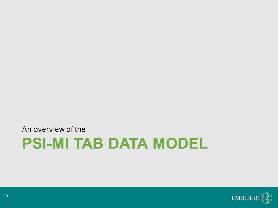 PSI-MI TAB DATA MODEL An overview of the 17