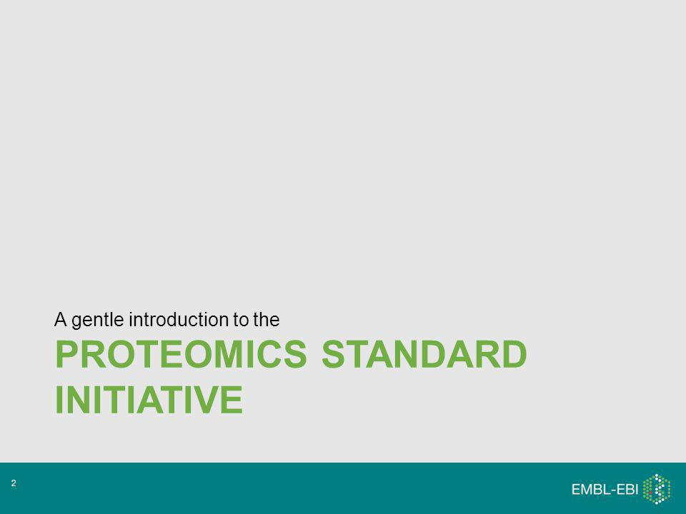 PROTEOMICS STANDARD INITIATIVE A gentle introduction to the 2