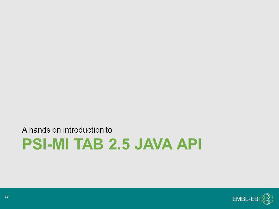PSI-MI TAB 2.5 JAVA API A hands on introduction to 23
