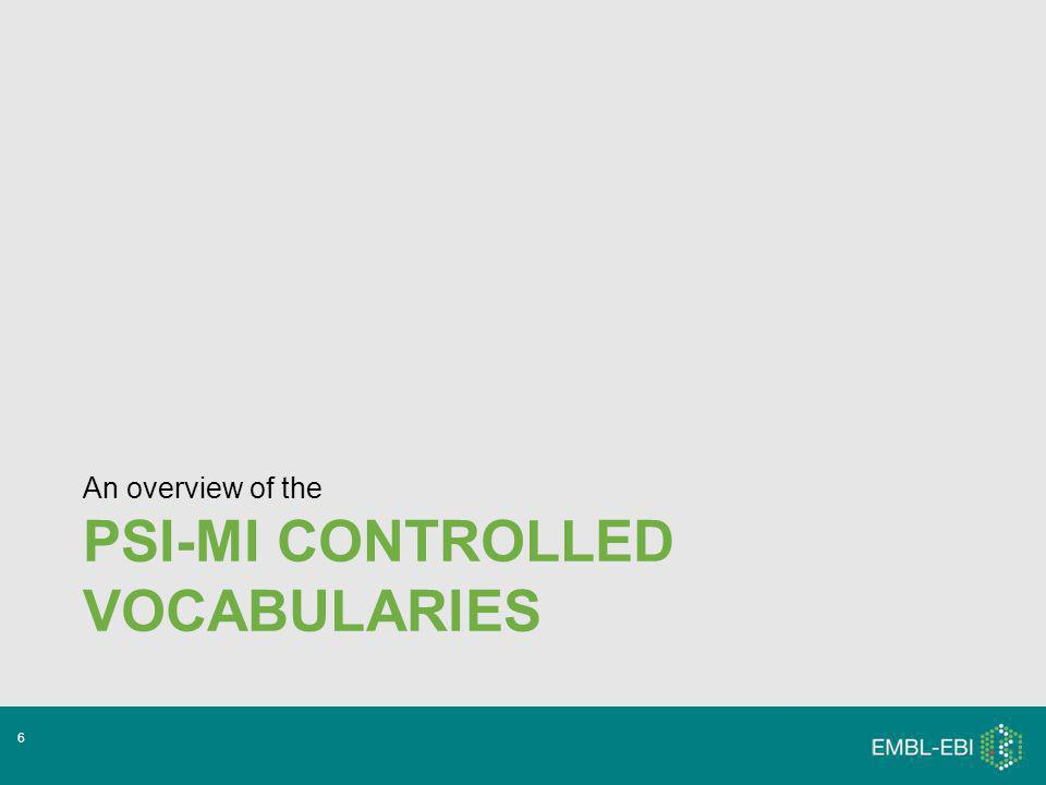 PSI-MI CONTROLLED VOCABULARIES An overview of the 6