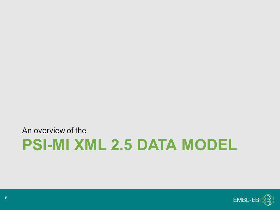 PSI-MI XML 2.5 DATA MODEL An overview of the 9
