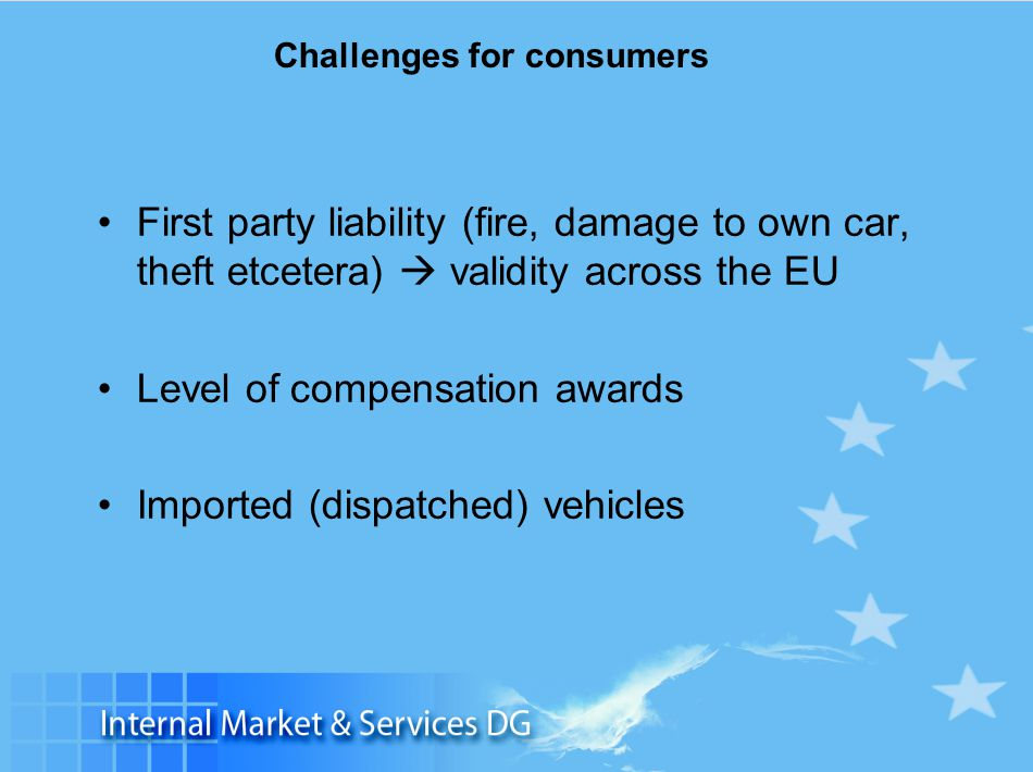 Slide 14 Challenges for consumers First party liability (fire, damage to own car, theft etcetera)  validity across the EU Level of compensation award