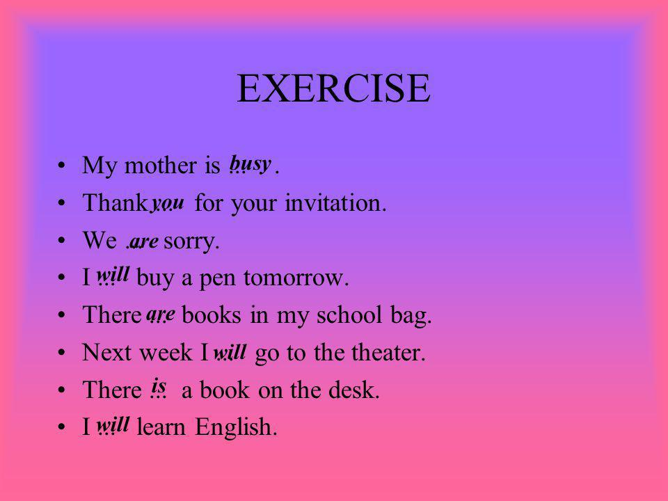EXERCISE Tomorrow I... go to the cinema. I... sorry.