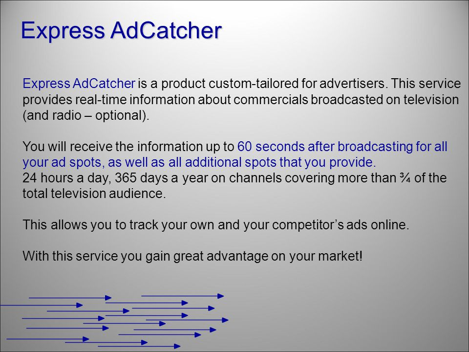 Express AdCatcher Express AdCatcher is a product custom-tailored for advertisers. This service provides real-time information about commercials broadc
