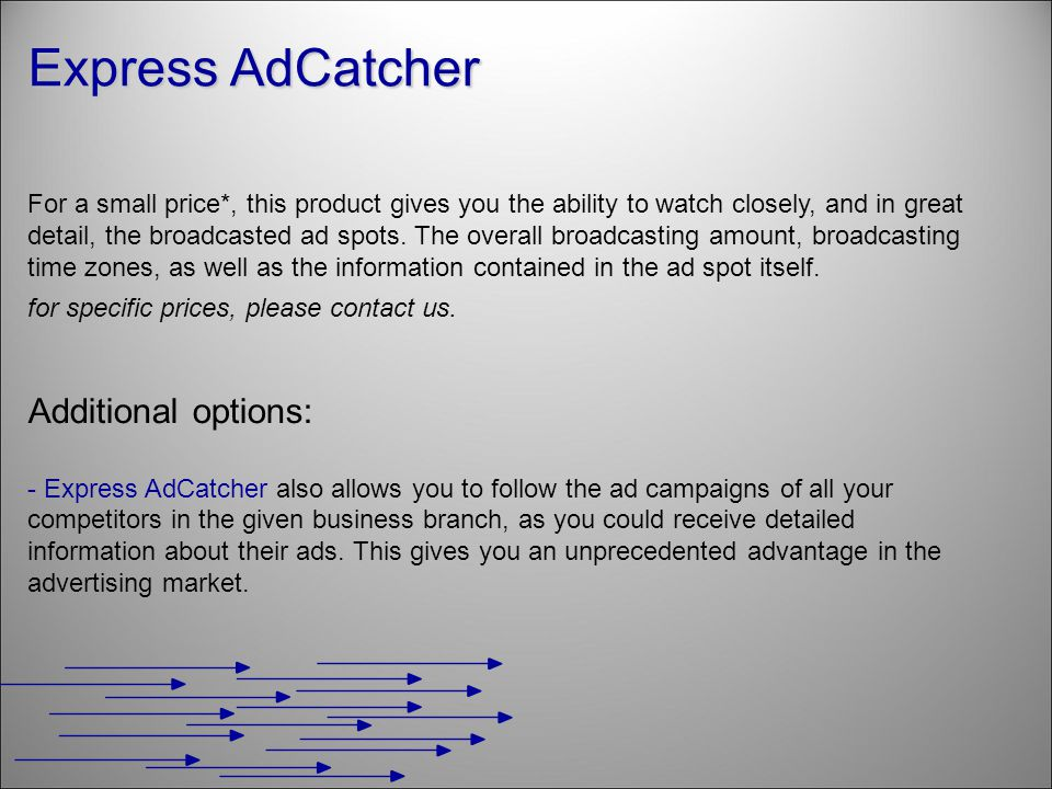 Additional options: - Express AdCatcher also allows you to follow the ad campaigns of all your competitors in the given business branch, as you could receive detailed information about their ads.