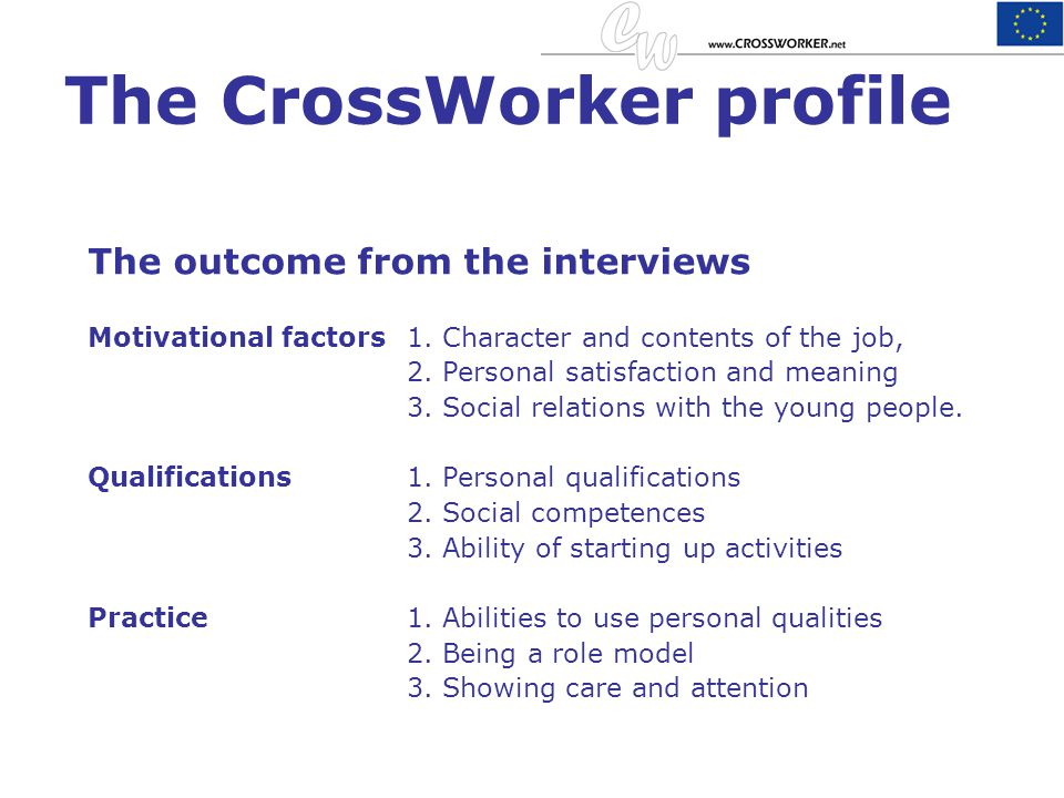 The CrossWorker profile The outcome from the interviews Motivational factors 1. Character and contents of the job, 2. Personal satisfaction and meanin