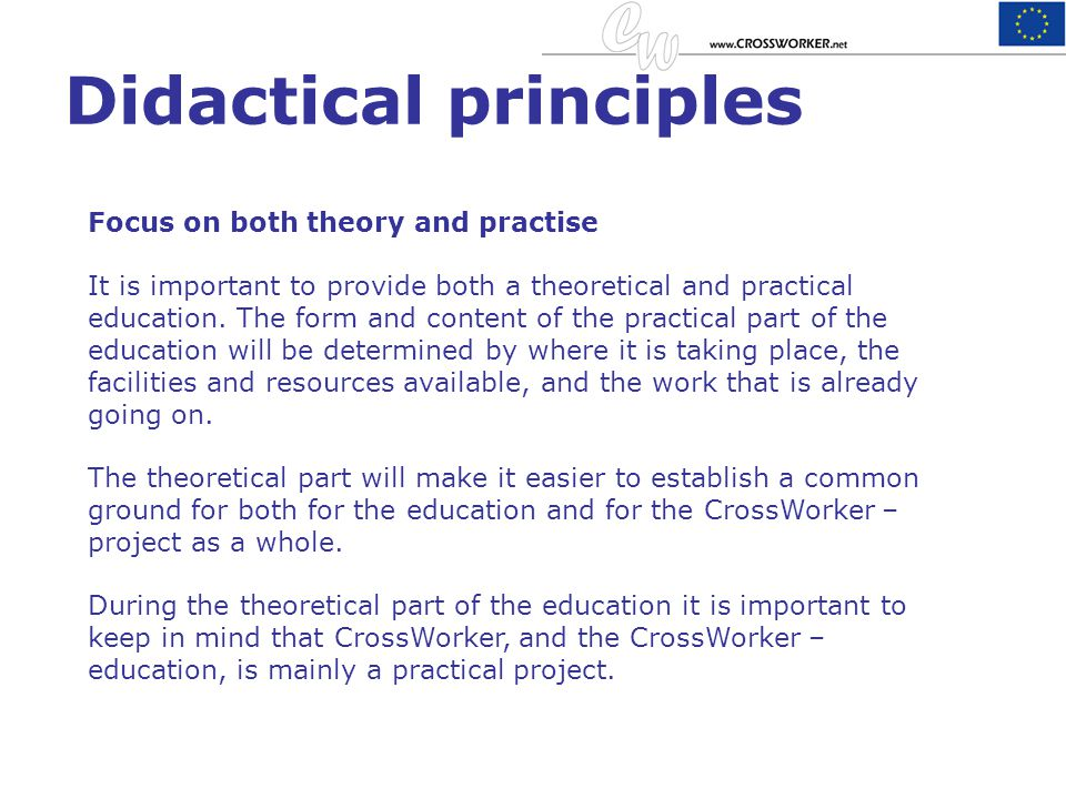 Didactical principles Focus on both theory and practise It is important to provide both a theoretical and practical education. The form and content of
