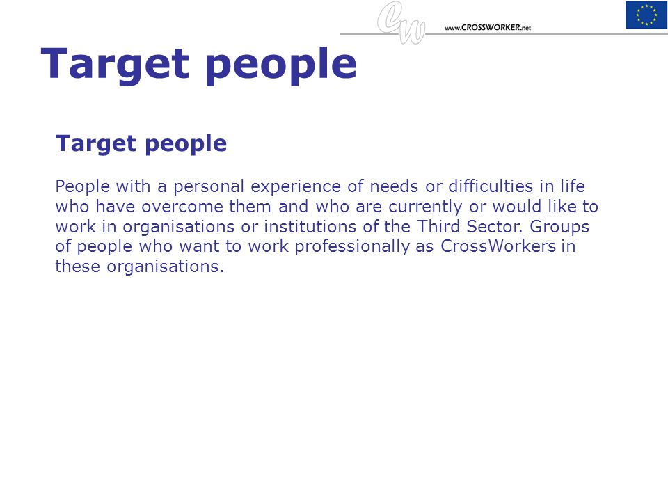 Target people People with a personal experience of needs or difficulties in life who have overcome them and who are currently or would like to work in