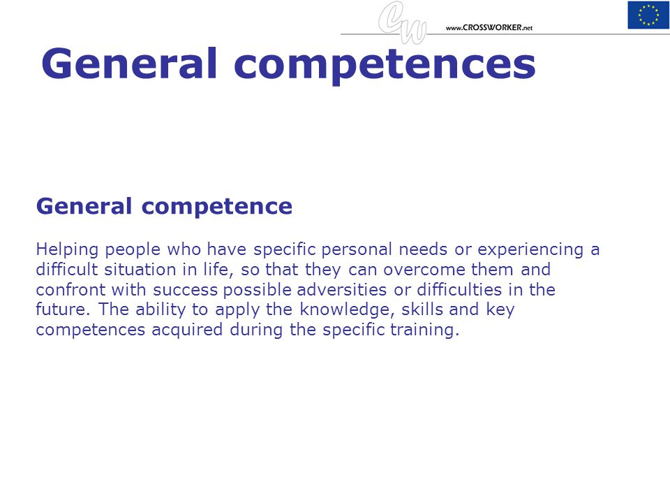 General competences General competence Helping people who have specific personal needs or experiencing a difficult situation in life, so that they can