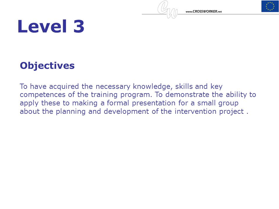 Level 3 Objectives To have acquired the necessary knowledge, skills and key competences of the training program. To demonstrate the ability to apply t