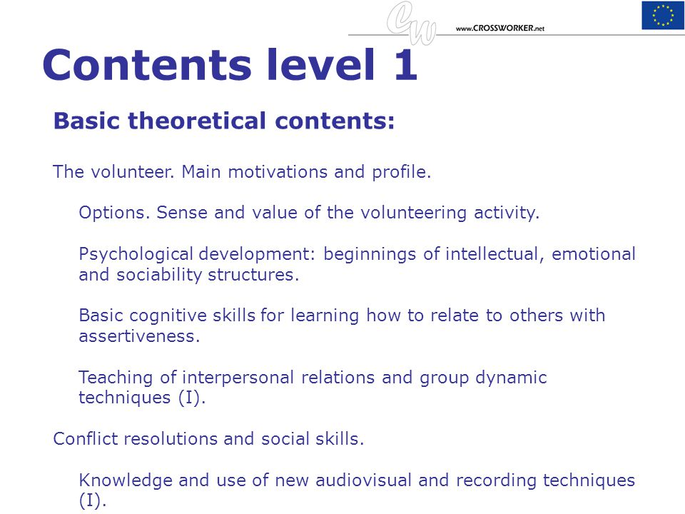 Contents level 1 Basic theoretical contents: The volunteer. Main motivations and profile. Options. Sense and value of the volunteering activity. Psych