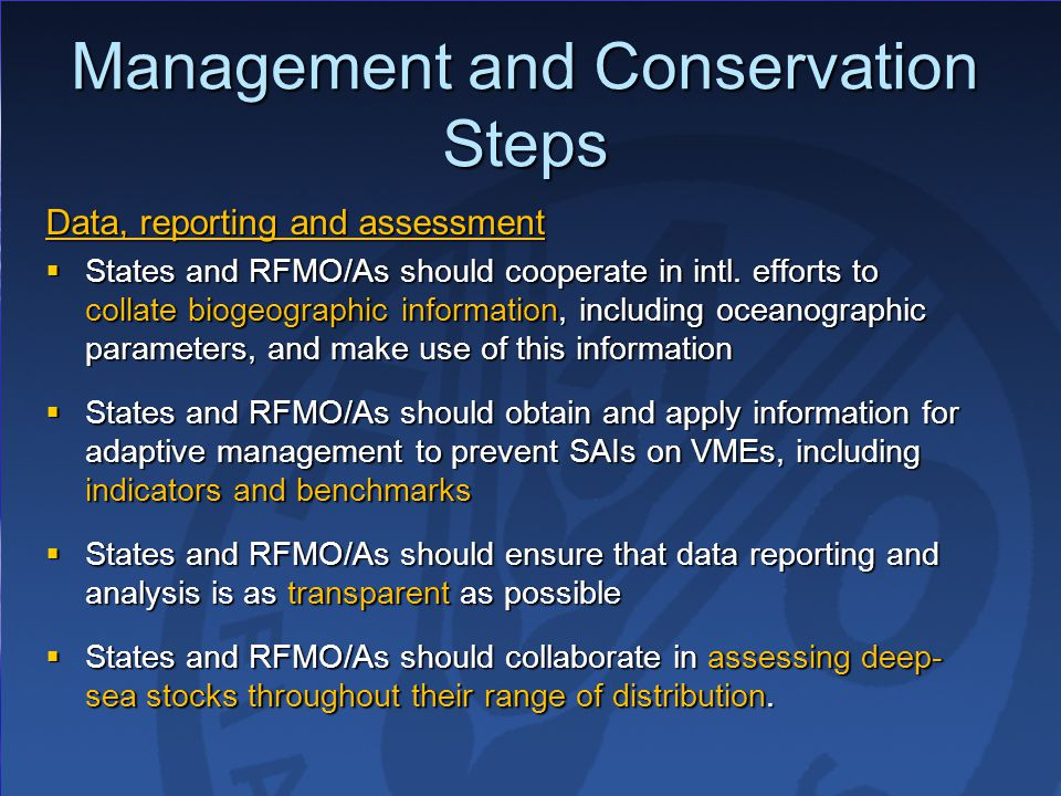 Management and Conservation Steps Data, reporting and assessment  States and RFMO/As should cooperate in intl.