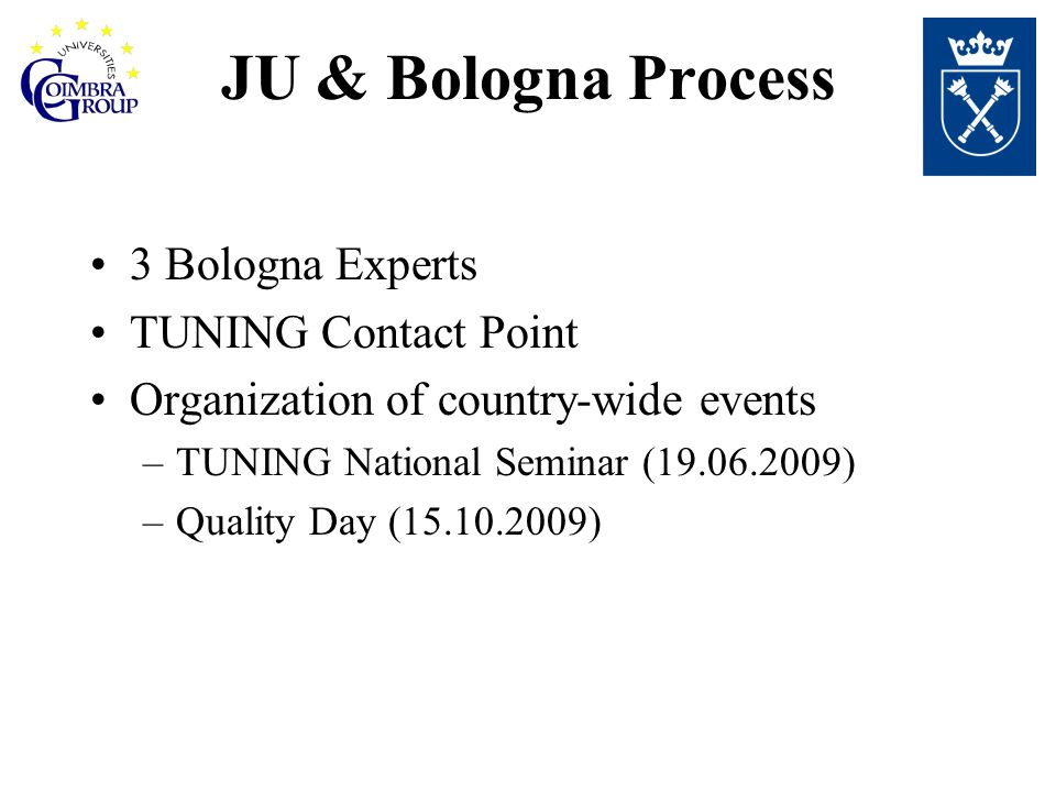 JU & Bologna Process 3 Bologna Experts TUNING Contact Point Organization of country-wide events –TUNING National Seminar ( ) –Quality Day ( )